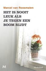 Het is nooit leuk als je tegen een boom -kleine verhalen uit een groot land Roosmalen, Marcel van