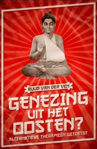 Genezing uit het Oosten -alternatieve therapieen getoe tst Ven, Ruud van der