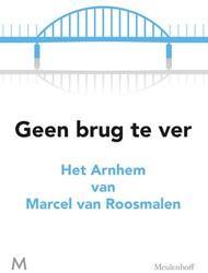 Geen brug te ver -Het Arnhem van Marcel van Roos malen Roosmalen, Marcel van