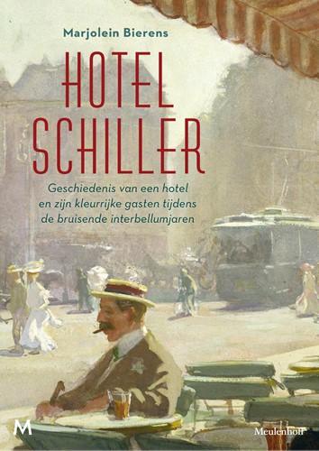 Hotel Schiller -Geschiedenis van een hotel en zijn kleurrijke gasten tijdens Bierens, Marjolein