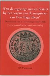 """""""Dat de regeringe niet en bestaet b -de Societeit van 's-Grave (1587-1802) : een onderzoek n Wagenaar, F.P."""