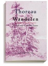 Wandelen -Op zoek naar de verloren natuu r Thoreau, Henry David