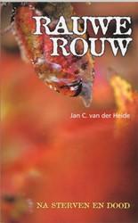 RAUWE ROUW -NA STERVEN EN DOOD... HEIDE, J.C. VAN DER