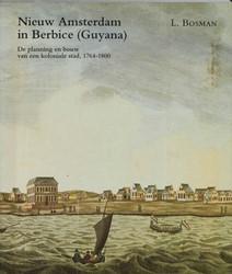 Nieuw Amsterdam in Berbice (Guyana) -de planning en bouw van een ko loniale stad, 1764-1800 Bosman, L.