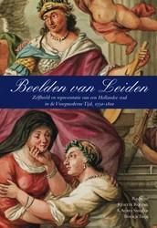 Beelden van Leiden -zelfbeeld en representatie van een Hollandse stad in de Vroe