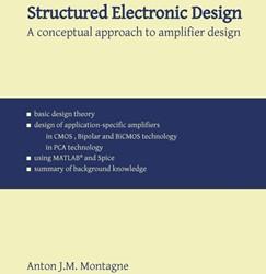 Structured Electronic Design -A conceptual approach to ampli fier design Montagne, Anton