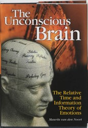 THE UNCONSCIOUS BRAIN -THE RELATIVE TIME AND INFORMAT ION THEORY OF EMOTIONS NOORT, M. VAN DEN