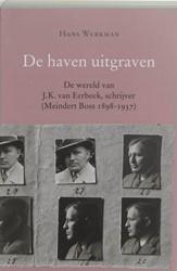 De haven uitgraven -leven en werk van de schrijver J.J. van Eerbeek (1898-1937) Werkman, H.
