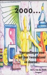 2000 -VOORSPELLINGEN VOOR HET JAAR T WEE DUZEND EN DAARNA HEIDE, J.C. VAN DER