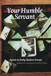Your Humble Servant -agents in Early Modern Europe