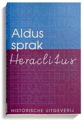 Aldus sprak Heraclitus -de fragmenten HERACLITUS