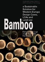 Bamboo -a sustainable solution for Wes tern Europe design cases, LCAs Lugt, P. van der
