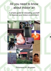 All you need to know about indoor air -a simple guide for educating y ourself to improve your indoor Bluyssen, Philomena M.