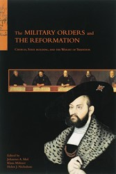 The Military Orders and the Reformation -choices, State building, and t he Weight of Tradition