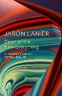 The Dawn of the New Everything -A Journey Through Virtual Real ity Lanier, Jaron