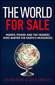 The World for Sale -Money, Power and the Traders w ho Barter the Earth's Res Javier Blas