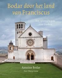 Bodar door het land van Franciscus -Een spirituele gids voor Umbri e Bodar, Antoine