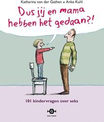 Dus jij en mama hebben het gedaan?! -101 kindervragen over seks Gathen, Katharina von der