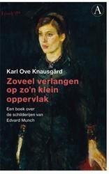 Zoveel verlangen op zo'n klein oppe -Een boek over de schilderijen van Edvard Munch Knausgard, Karl Ove