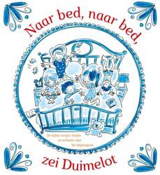 Naar bed, naar bed, zei Duimelot -De liefste versjes, liedjes en verhaaltjes voor het slapenga Diverse auteurs
