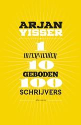 1 interviewer-10 geboden-100 schrijvers Visser, Arjan
