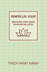 Innerlijk vuur -Meditaties over angst, booshei d en liefde Thich Nhat Hanh