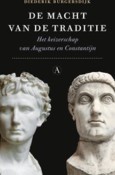 De macht van de traditie -het keizerschap van Augustus e n Constantijn Burgersdijk, Diederik