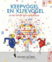 Keepvogel en kijkvogel -in het spoor van Mondriaan Reek, Wouter van