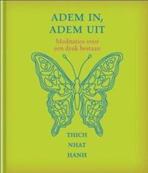 Adem in, adem uit -Meditaties voor een druk besta an Thich Nhat Hanh