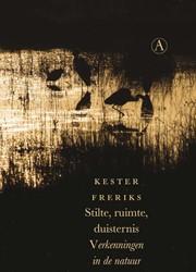 Stilte, ruimte, duisternis -Verkenningen in de natuur Freriks, Kester