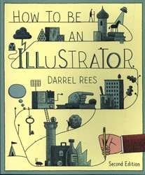 How to be an Illustrator, Second Edition Rees, Darrel