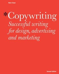 Copywriting, Second edition -Successful Writing for Design, Advertising and Marketing Shaw, Mark