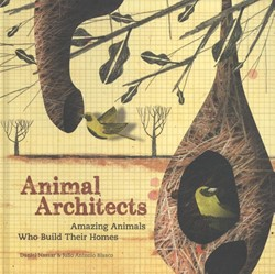 Animal Architects -Amazing Animals Who Build Thei r Homes Blasco, Julio Antonio