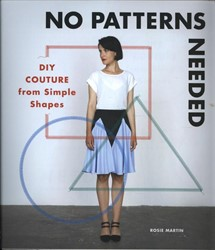 No Patterns Needed -DIY Couture from Simple Shapes Martin, Rosie
