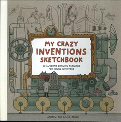 My Crazy Inventions Sketchbook -50 Awesome Drawing Activities for Young Inventors Rae, Andrew