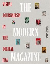 The Modern Magazine -Visual Journalism in the Digit al Era Leslie, Jeremy