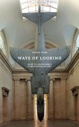 Ways of Looking -How to Experience Contemporary Art Ward, Ossian