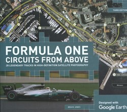 Formula One Circuits from Above -28 Legendary Tracks in High-de finition Satellite Photography Jones, Bruce