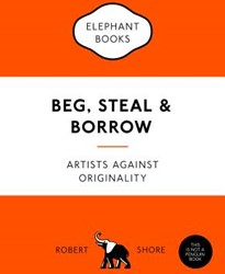 Beg, Steal and Borrow -Artists Against Originality Shore, Robert