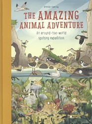 The Amazing Animal Adventure -An Around-the-World Spotting E xpedition Claybourn, Anna