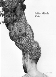 Fabien Merelle. Works -Underneath the Bark/Dessous l& ecorce de Neve, Kathy