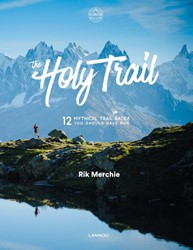 The holy Trail (Engelstalig) -12 mythical trail races you sh ould have run Merchie, Rik