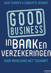 Good business in bank en verzekeringen -Voor makelaars met toekomst Schoofs, Louis