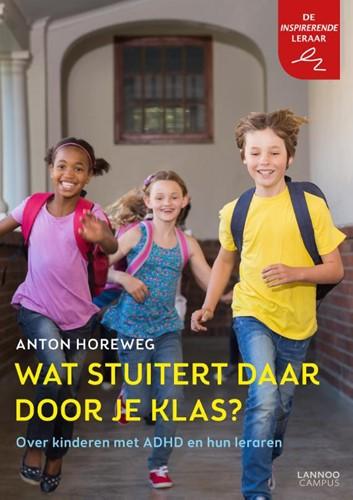 Wat stuitert daar door je klas? -over kinderen met ADHD en hun leraren Horeweg, Anton