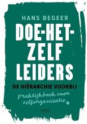 Doe-het-zelf leiders - De hierarchie voo -Praktijkboek voor zelforganisa tie Begeer, Hans