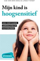 Mijn kind is hoogsensitief -Gids voor ouders, leerkrachten en hulpverleners Van den Daele, Ilse
