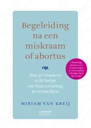 Begeleiding van vrouwen met een miskraam -Hoe je vrouwen helpt met hun v erlies te leven Kreij, Miriam van