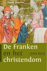 De Franken en het christendom (500-850) -een rechte lijn Trouillez, Pierre