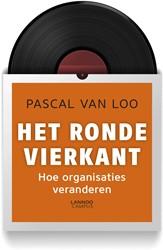 Het ronde vierkant -Hoe organisaties veranderen Van Loo, Pascal