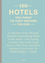 150 Hotels You Need to Visit before You Pappyn, Debbie